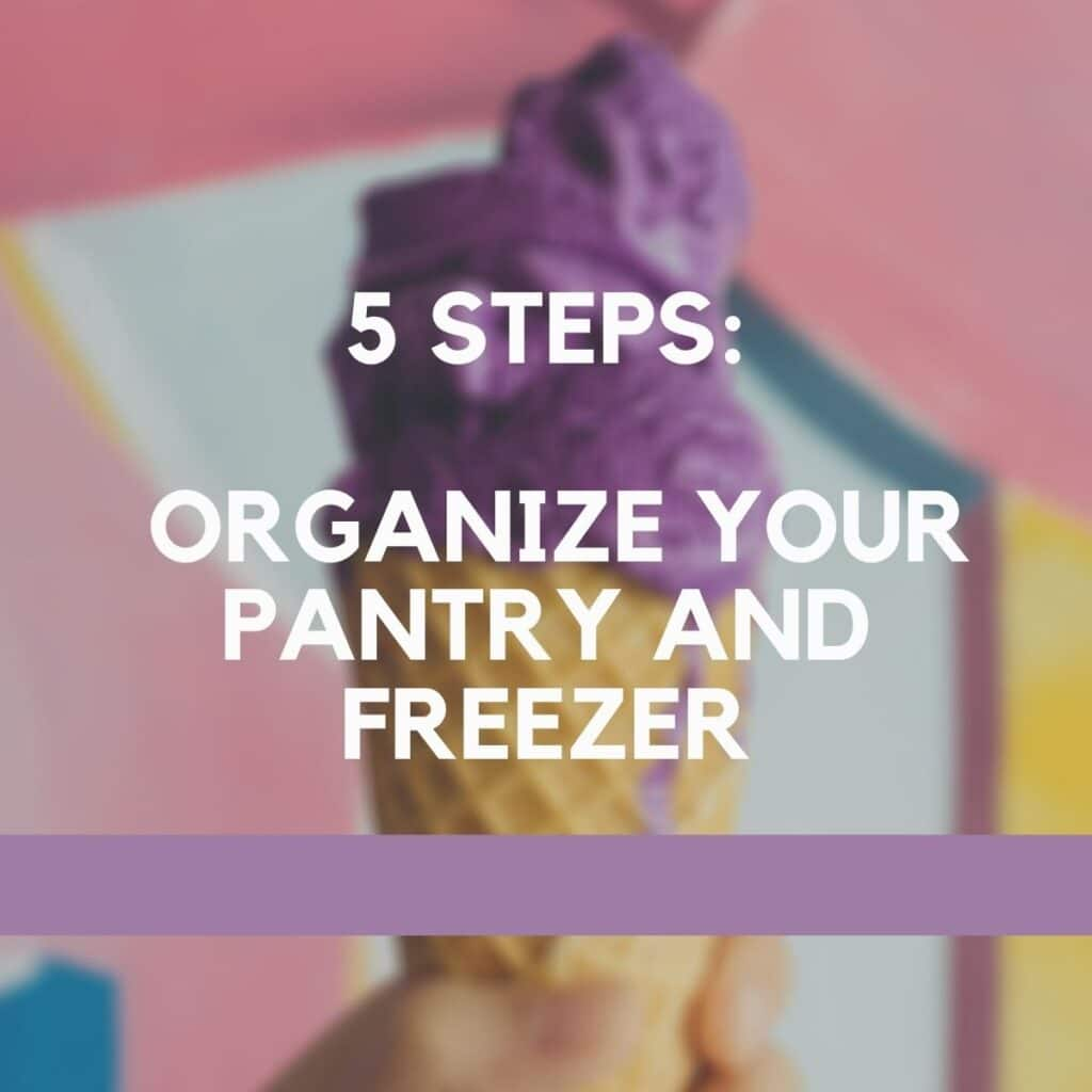 """an image with text, """"5 Steps: Organize your pantry and freezer"""""""