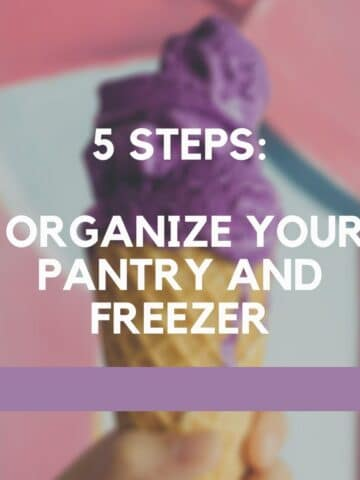 "an image with text, ""5 Steps: Organize your pantry and freezer"""